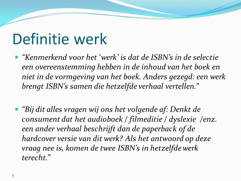 Definitie werk Kenmerkend voor het 'werk' is dat de ISBN's in de selectie een overeenstemming hebben in de inhoud van het boek en niet in de vormgeving van het boek.