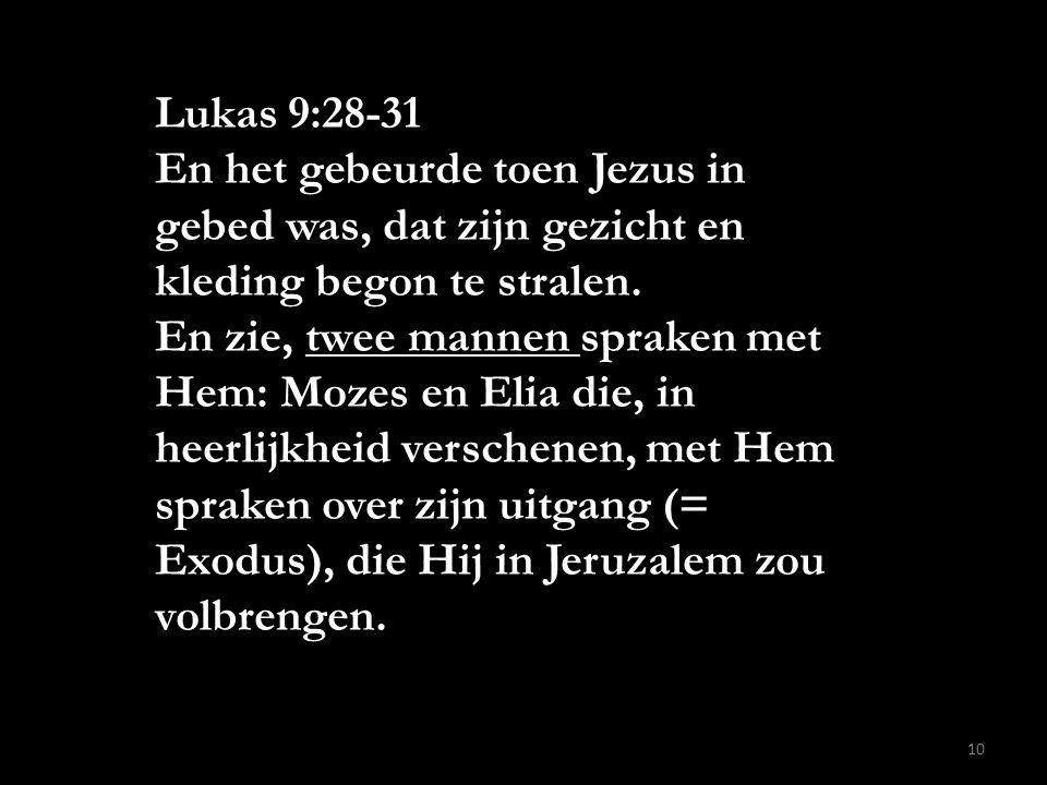 Lukas 9:28-31 En het gebeurde toen Jezus in gebed was, dat zijn gezicht en kleding begon te stralen. En zie, twee mannen spraken met Hem: Mozes en Eli