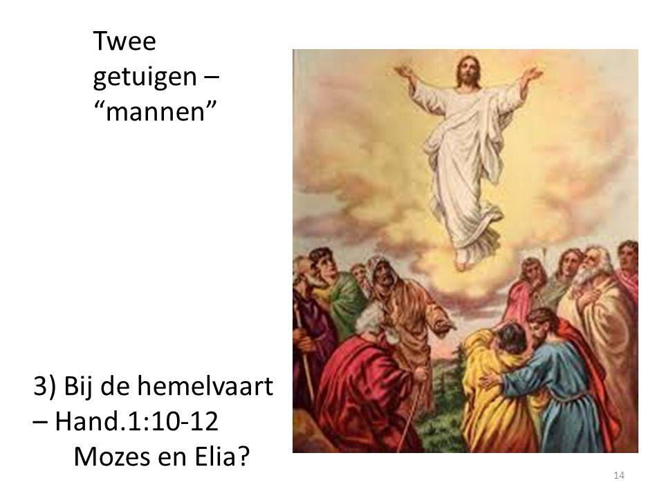 """Twee getuigen – """"mannen"""" 3) Bij de hemelvaart – Hand.1:10-12 Mozes en Elia? 14"""