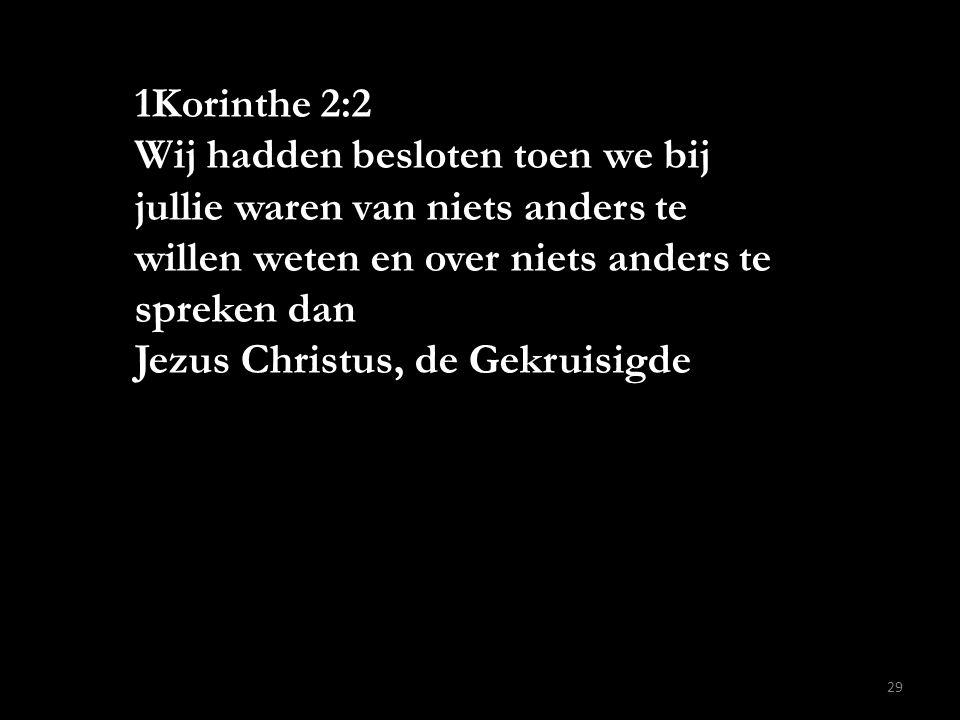 1Korinthe 2:2 Wij hadden besloten toen we bij jullie waren van niets anders te willen weten en over niets anders te spreken dan Jezus Christus, de Gek