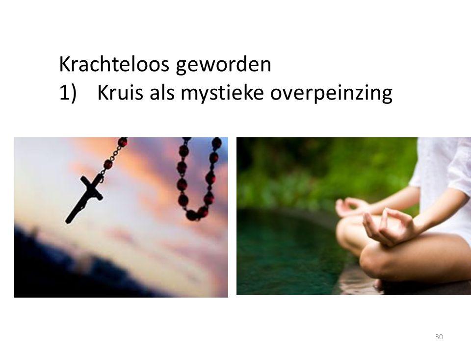 Krachteloos geworden 1)Kruis als mystieke overpeinzing 30
