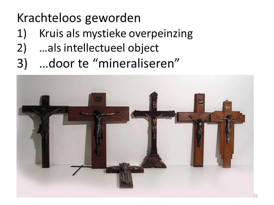 """Krachteloos geworden 1)Kruis als mystieke overpeinzing 2)…als intellectueel object 3)…door te """"mineraliseren"""" 32"""