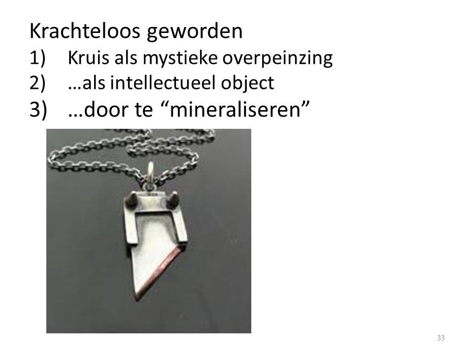 """Krachteloos geworden 1)Kruis als mystieke overpeinzing 2)…als intellectueel object 3)…door te """"mineraliseren"""" 33"""