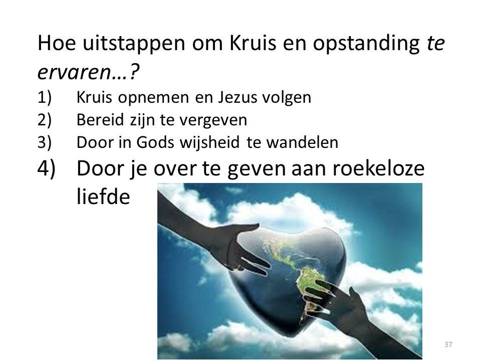 Hoe uitstappen om Kruis en opstanding te ervaren…? 1)Kruis opnemen en Jezus volgen 2)Bereid zijn te vergeven 3)Door in Gods wijsheid te wandelen 4)Doo