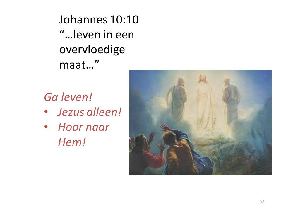 """Johannes 10:10 """"…leven in een overvloedige maat…"""" Ga leven! Jezus alleen! Hoor naar Hem! 52"""
