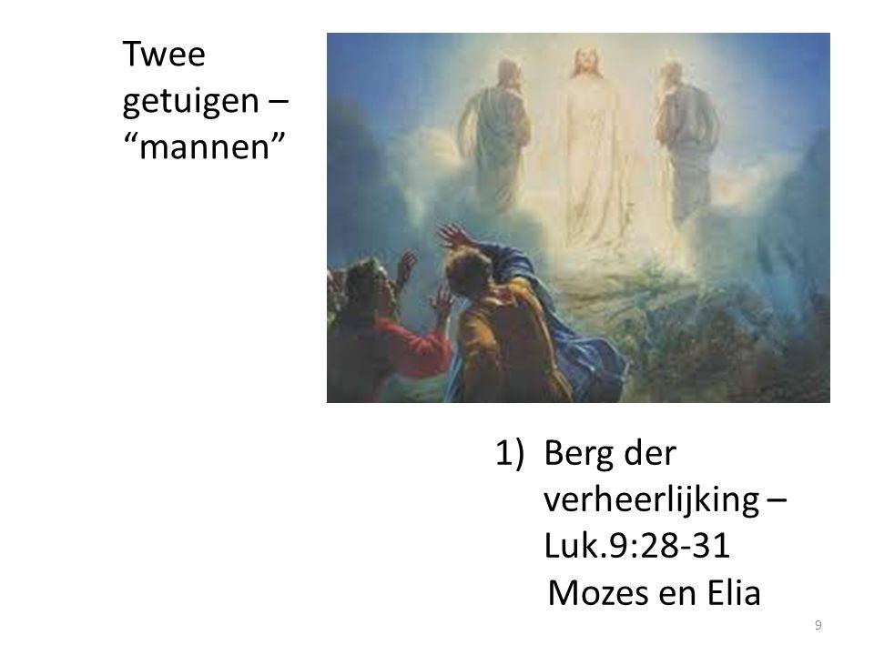 """Twee getuigen – """"mannen"""" 1)Berg der verheerlijking – Luk.9:28-31 Mozes en Elia 9"""