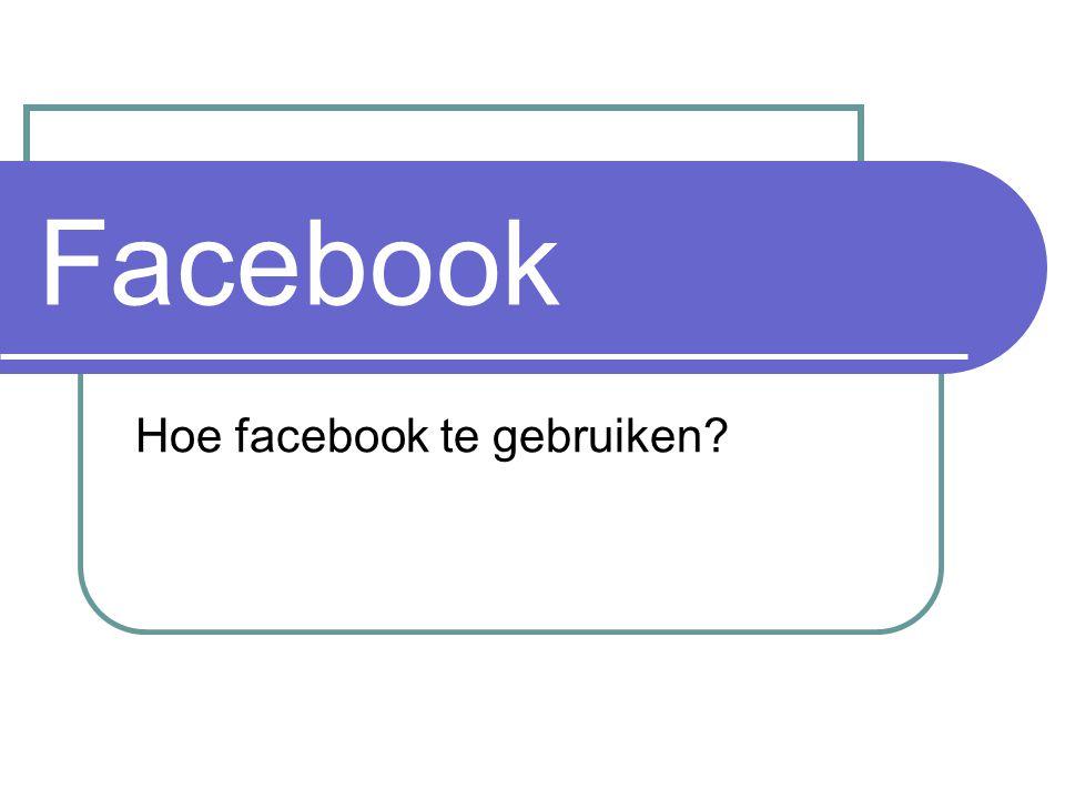 Facebook Hoe facebook te gebruiken?