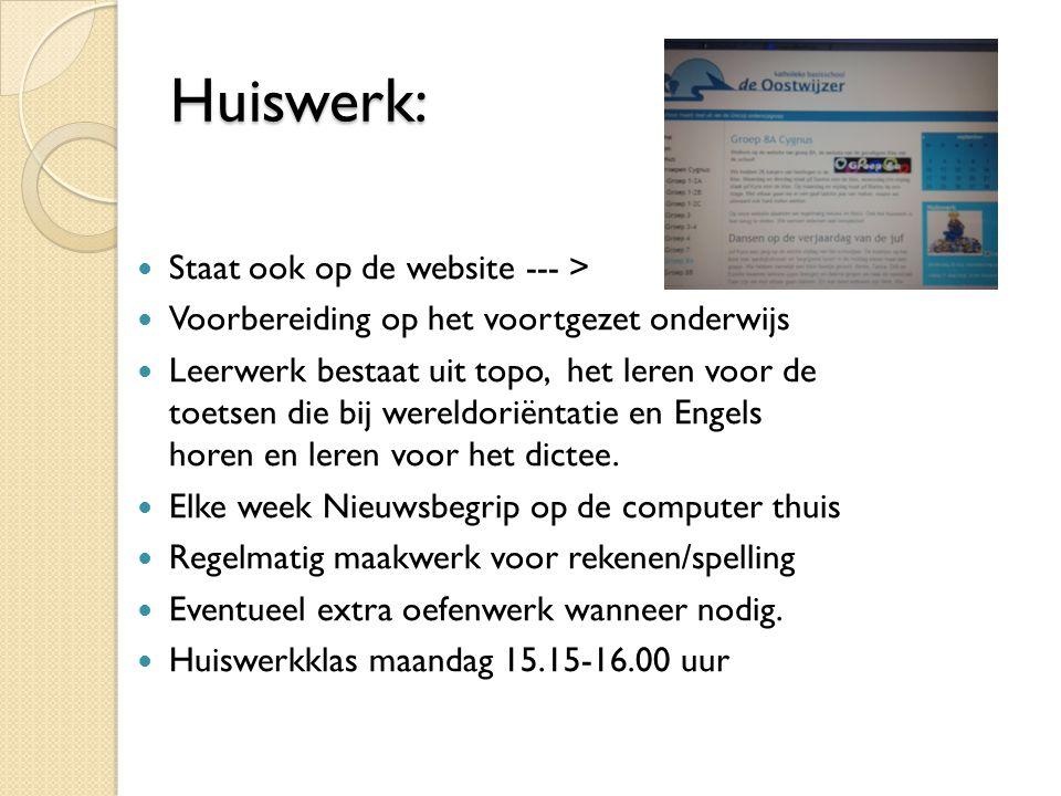 Huiswerk: Huiswerk: Staat ook op de website --- > Voorbereiding op het voortgezet onderwijs Leerwerk bestaat uit topo, het leren voor de toetsen die bij wereldoriëntatie en Engels horen en leren voor het dictee.