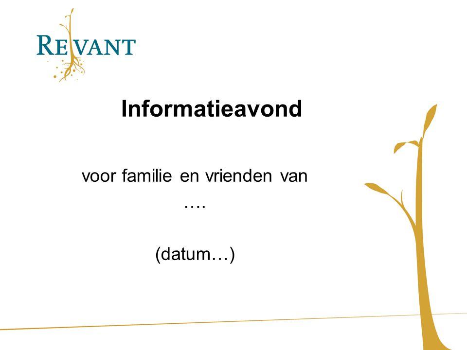 Informatieavond voor familie en vrienden van …. (datum…)