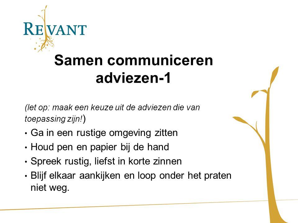 Samen communiceren adviezen-1 (let op: maak een keuze uit de adviezen die van toepassing zijn! ) Ga in een rustige omgeving zitten Houd pen en papier