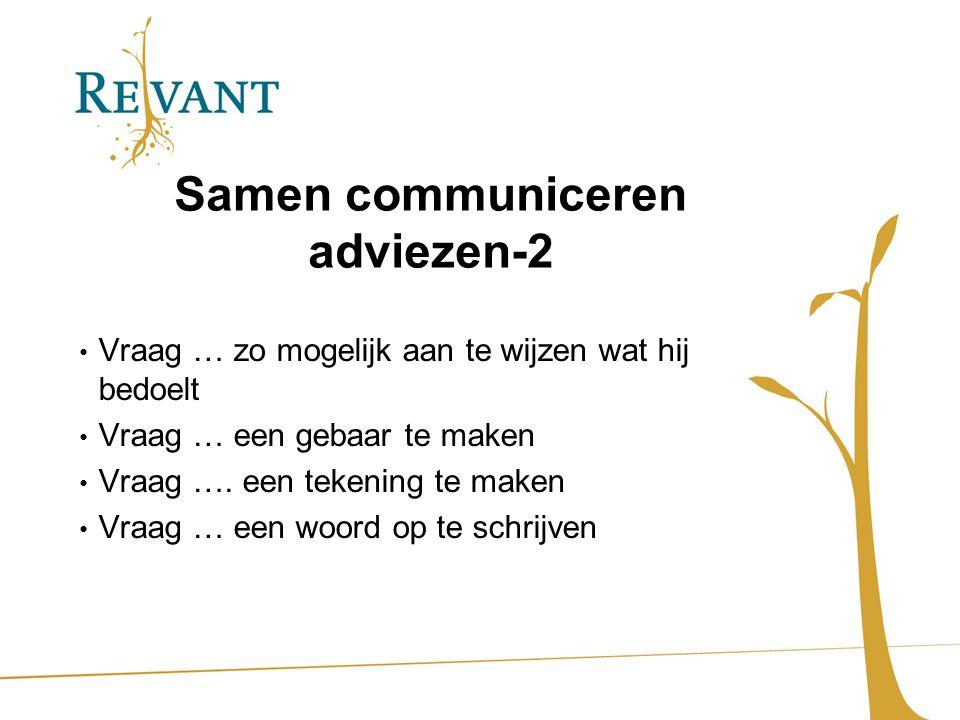 Samen communiceren adviezen-2 Vraag … zo mogelijk aan te wijzen wat hij bedoelt Vraag … een gebaar te maken Vraag …. een tekening te maken Vraag … een