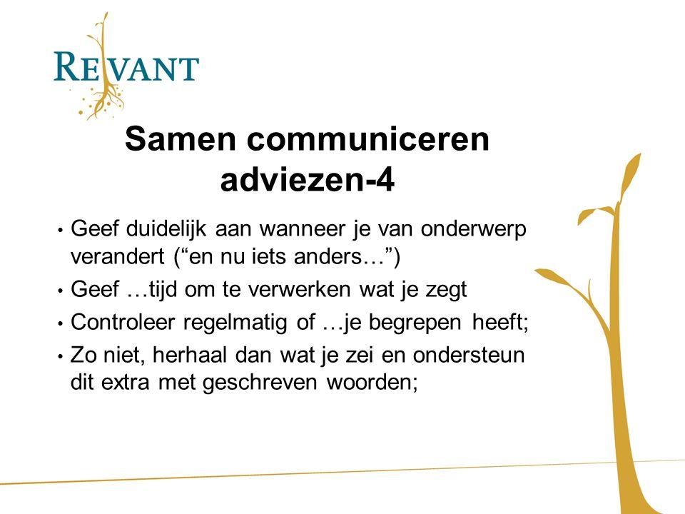"""Samen communiceren adviezen-4 Geef duidelijk aan wanneer je van onderwerp verandert (""""en nu iets anders…"""") Geef …tijd om te verwerken wat je zegt Cont"""