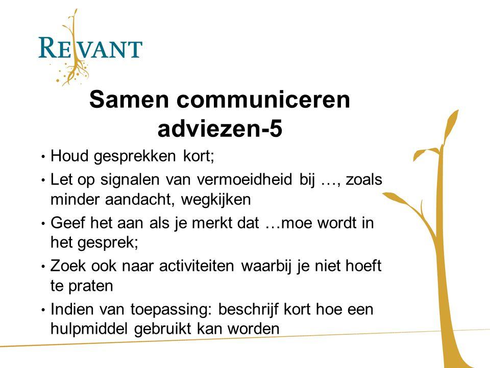 Samen communiceren adviezen-5 Houd gesprekken kort; Let op signalen van vermoeidheid bij …, zoals minder aandacht, wegkijken Geef het aan als je merkt