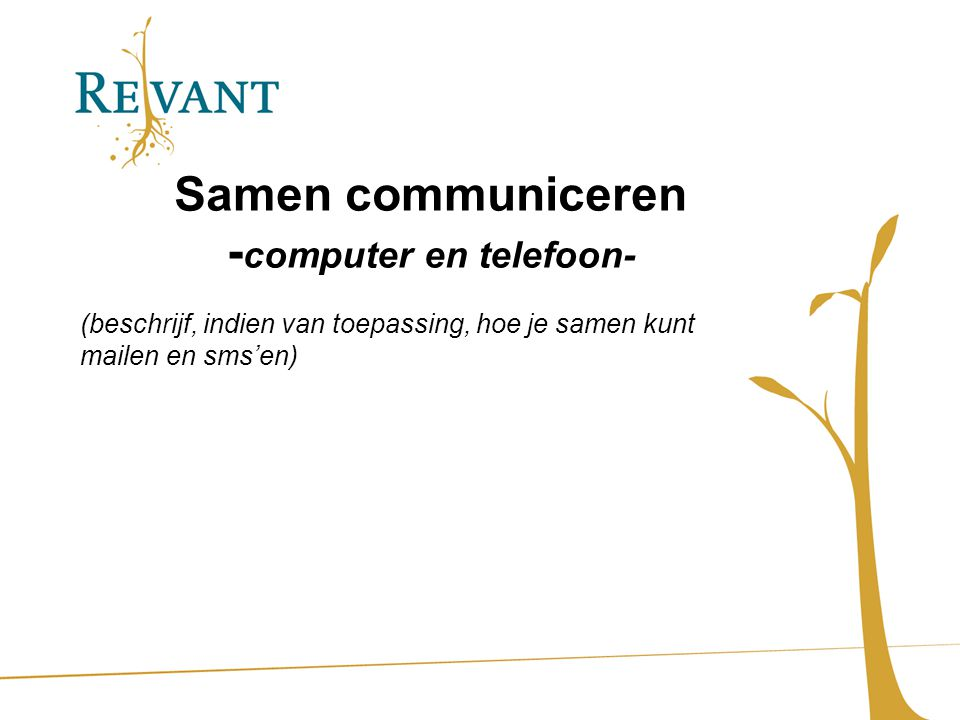Samen communiceren - computer en telefoon- (beschrijf, indien van toepassing, hoe je samen kunt mailen en sms'en)