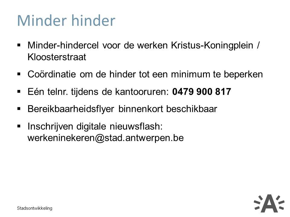 Stadsontwikkeling  Minder-hindercel voor de werken Kristus-Koningplein / Kloosterstraat  Coördinatie om de hinder tot een minimum te beperken  Eén telnr.