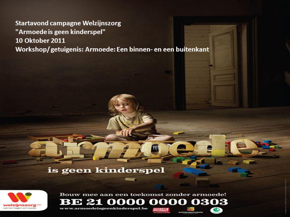 Startavond campagne Welzijnszorg Armoede is geen kinderspel 10 Oktober 2011 Workshop/ getuigenis: Armoede: Een binnen- en een buitenkant