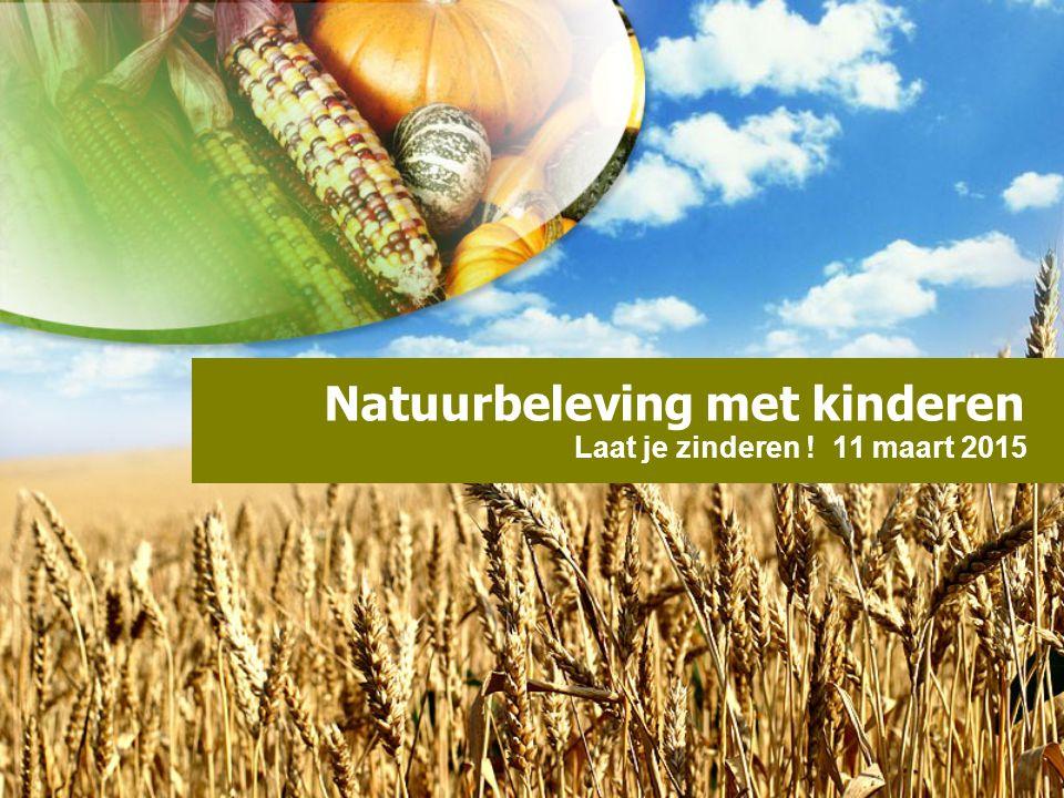 Natuurbeleving met kinderen Laat je zinderen ! 11 maart 2015