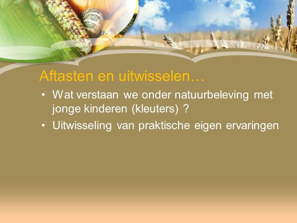 Aftasten en uitwisselen… Wat verstaan we onder natuurbeleving met jonge kinderen (kleuters) .