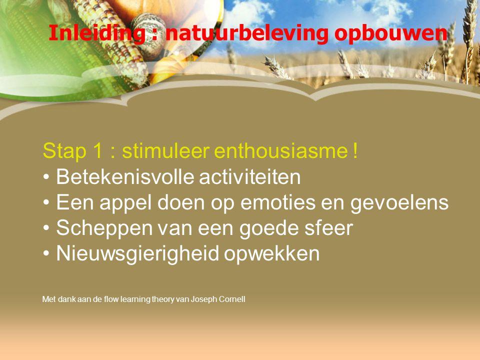 Inleiding : natuurbeleving opbouwen Stap 1 : stimuleer enthousiasme .