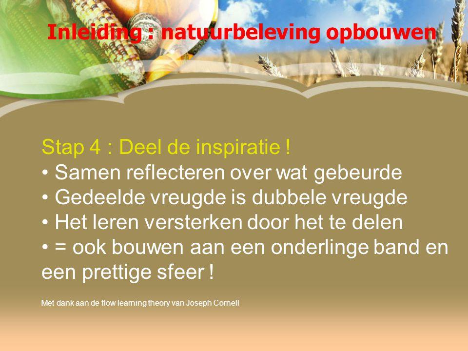 Inleiding : natuurbeleving opbouwen Stap 4 : Deel de inspiratie .