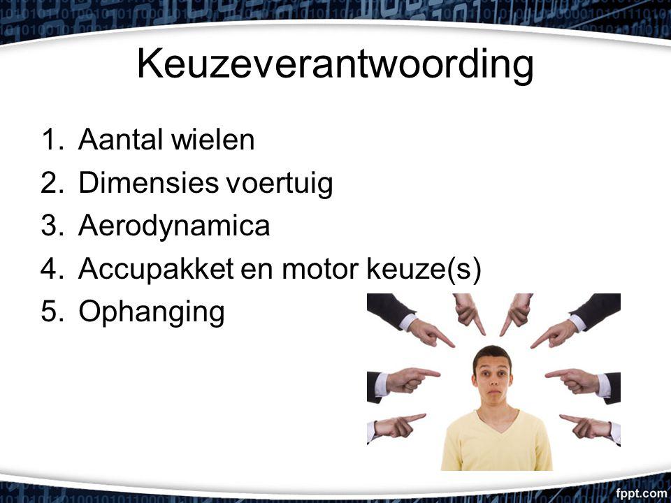 Keuzeverantwoording 1.Aantal wielen 2.Dimensies voertuig 3.Aerodynamica 4.Accupakket en motor keuze(s) 5.Ophanging