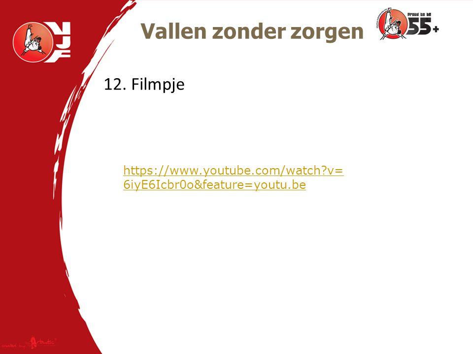 Vallen zonder zorgen 12. Filmpje https://www.youtube.com/watch?v= 6iyE6Icbr0o&feature=youtu.be