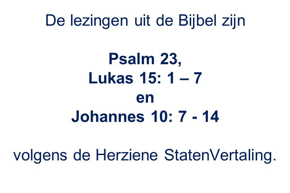 De lezingen uit de Bijbel zijn Psalm 23, Lukas 15: 1 – 7 en Johannes 10: 7 - 14 volgens de Herziene StatenVertaling.