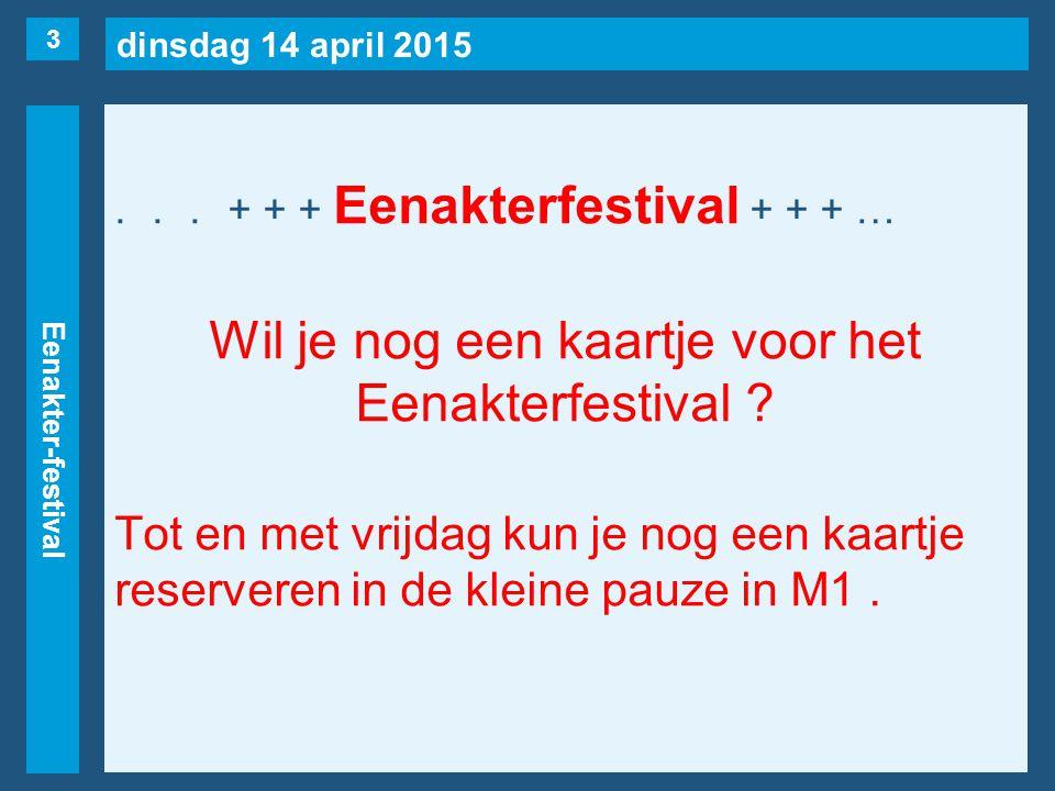 dinsdag 14 april 2015 Eenakter-festival...+ + + Eenakterfestival + + + … Wil je nog een kaartje voor het Eenakterfestival .