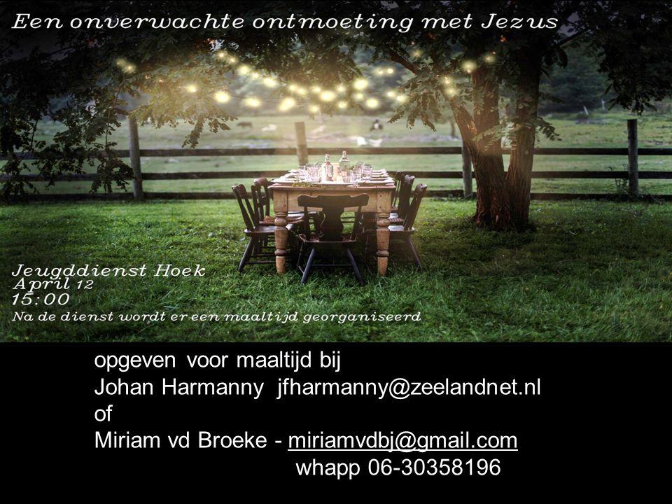 opgeven voor maaltijd bij Johan Harmanny jfharmanny@zeelandnet.nl of Miriam vd Broeke - miriamvdbj@gmail.com whapp 06-30358196