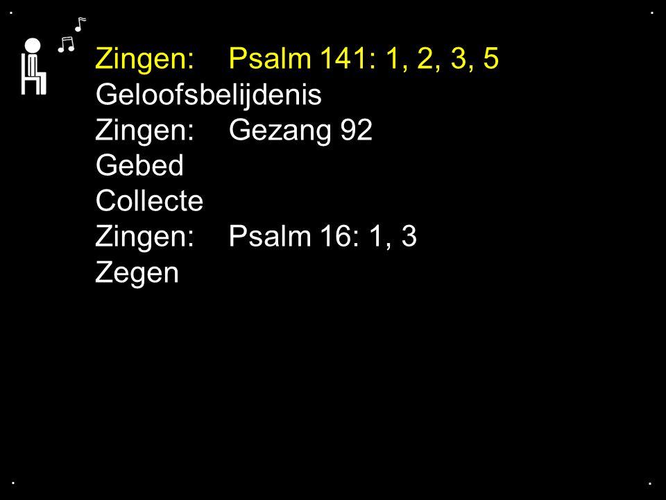 .... Geloofsbelijdenis Zingen: Gezang 92 Gebed Collecte Zingen: Psalm 16: 1, 3 Zegen