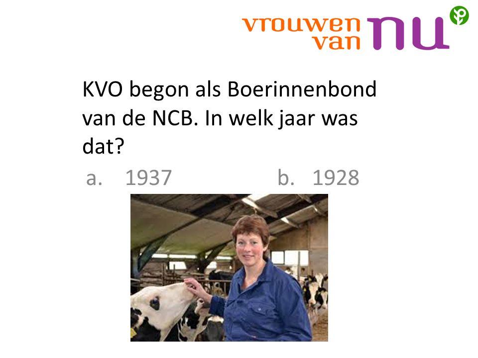 KVO begon als Boerinnenbond van de NCB. In welk jaar was dat? a.1937b. 1928
