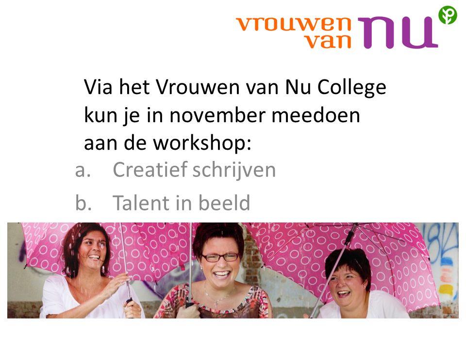 Via het Vrouwen van Nu College kun je in november meedoen aan de workshop: a.Creatief schrijven b.Talent in beeld