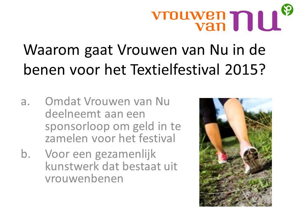 Waarom gaat Vrouwen van Nu in de benen voor het Textielfestival 2015.