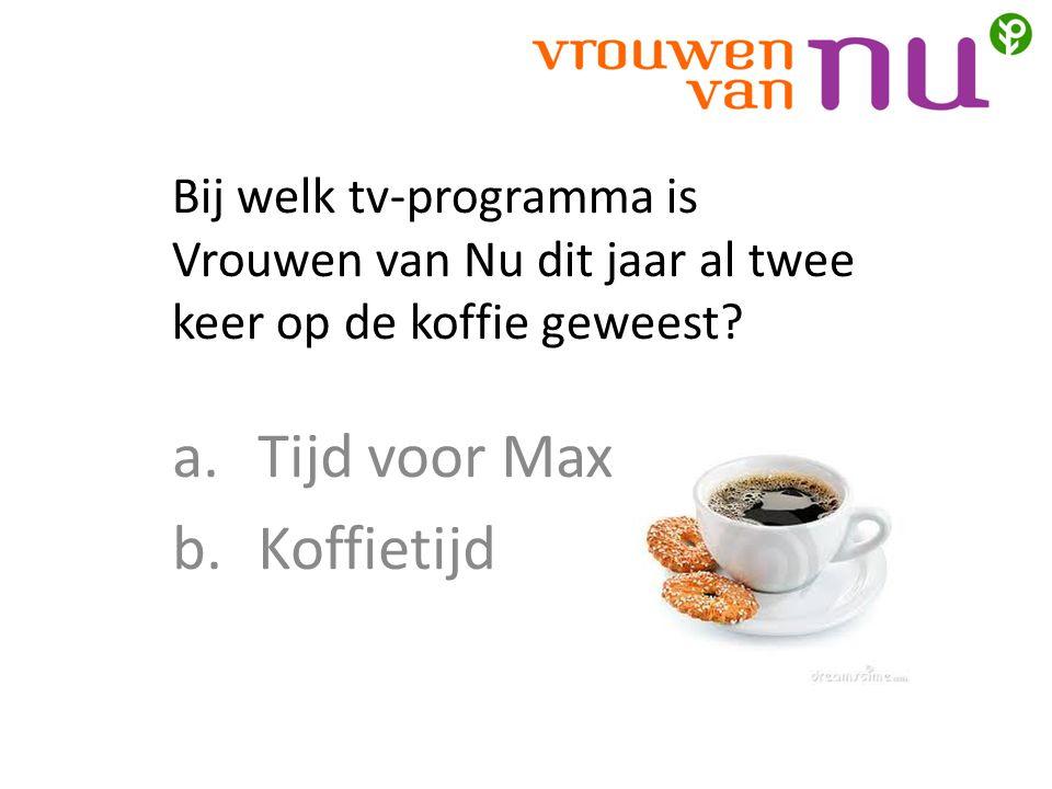 Bij welk tv-programma is Vrouwen van Nu dit jaar al twee keer op de koffie geweest.