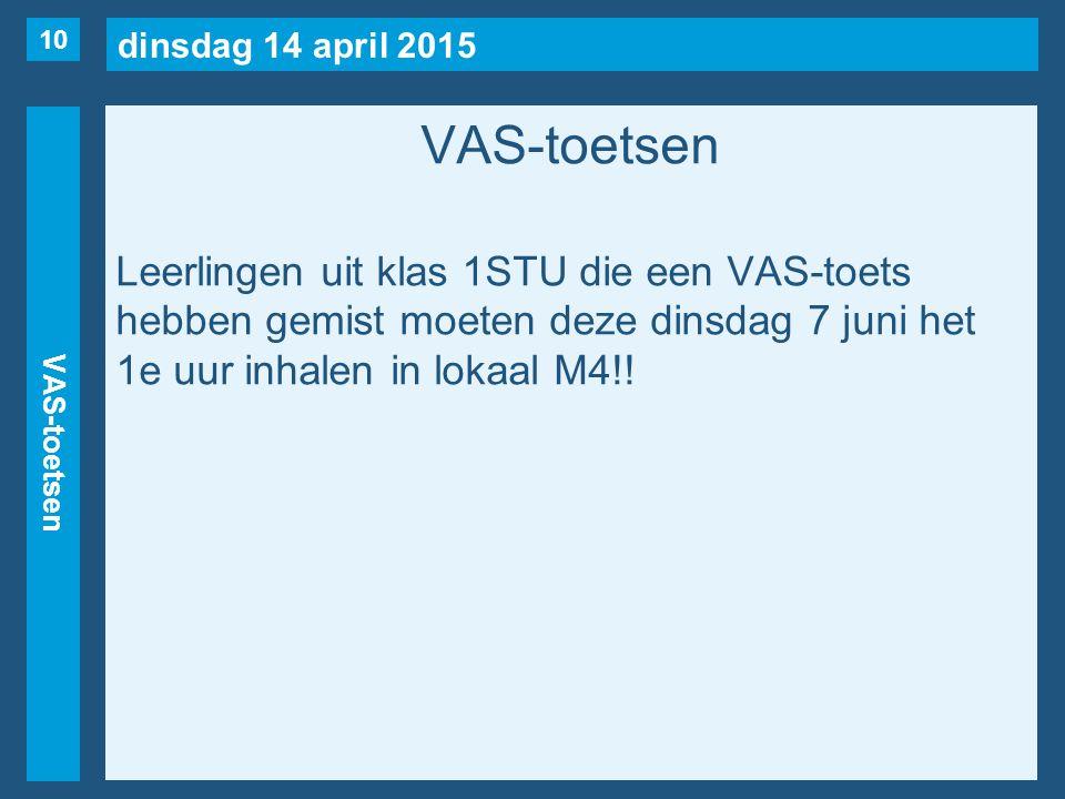 dinsdag 14 april 2015 VAS-toetsen Leerlingen uit klas 1STU die een VAS-toets hebben gemist moeten deze dinsdag 7 juni het 1e uur inhalen in lokaal M4!.