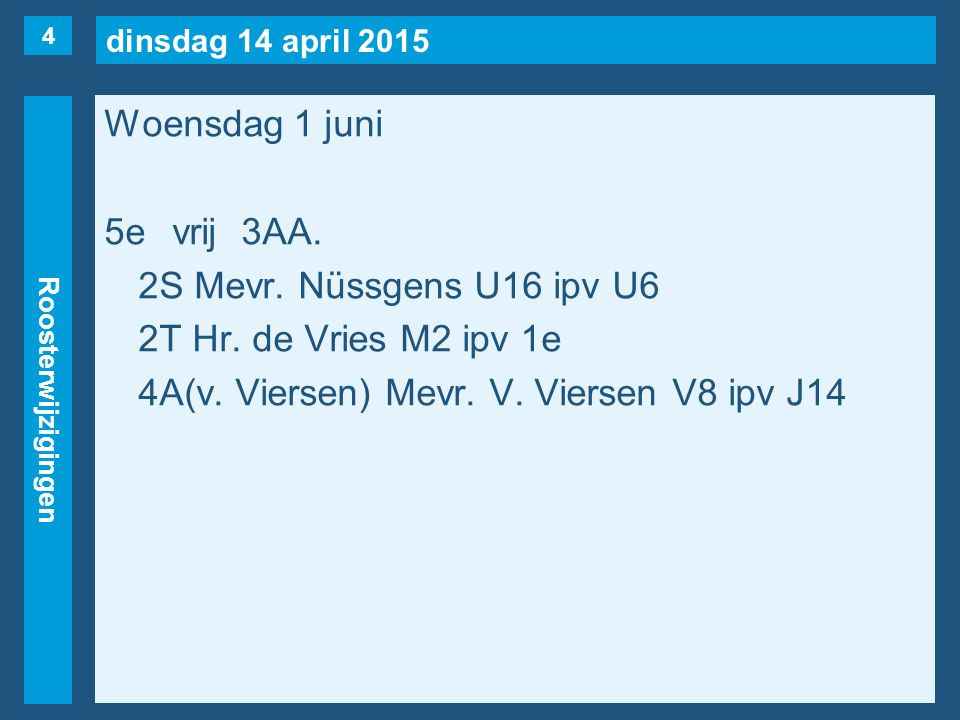 dinsdag 14 april 2015 Roosterwijzigingen Woensdag 1 juni 5evrij3AA. 2S Mevr. Nüssgens U16 ipv U6 2T Hr. de Vries M2 ipv 1e 4A(v. Viersen) Mevr. V. Vie
