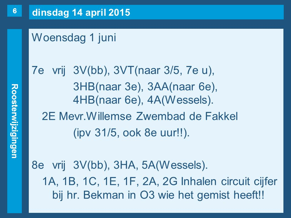 dinsdag 14 april 2015 Roosterwijzigingen Woensdag 1 juni 7evrij3V(bb), 3VT(naar 3/5, 7e u), 3HB(naar 3e), 3AA(naar 6e), 4HB(naar 6e), 4A(Wessels).