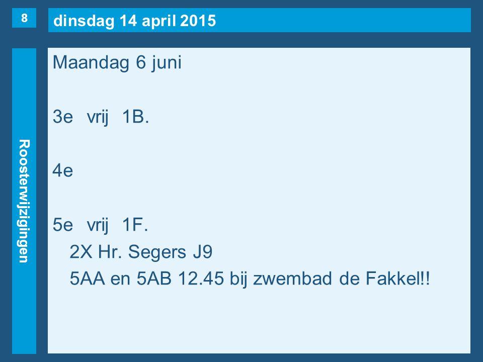 dinsdag 14 april 2015 Roosterwijzigingen Maandag 6 juni 3evrij1B.