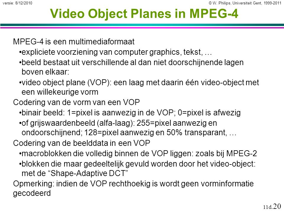 © W. Philips, Universiteit Gent, 1999-2011versie: 8/12/2010 11d. 20 Video Object Planes in MPEG-4 MPEG-4 is een multimediaformaat expliciete voorzieni