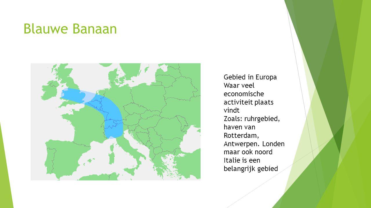 Blauwe Banaan Gebied in Europa Waar veel economische activiteit plaats vindt Zoals: ruhrgebied, haven van Rotterdam, Antwerpen. Londen maar ook noord