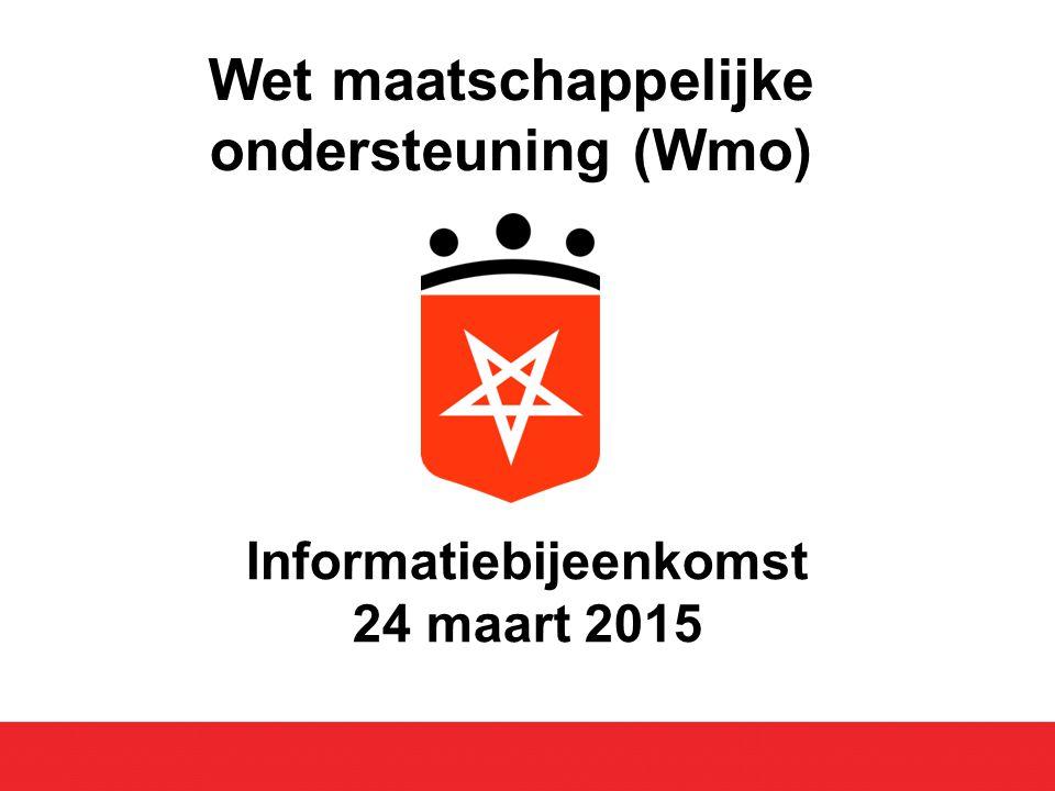 Informatiebijeenkomst 24 maart 2015 Wet maatschappelijke ondersteuning (Wmo)