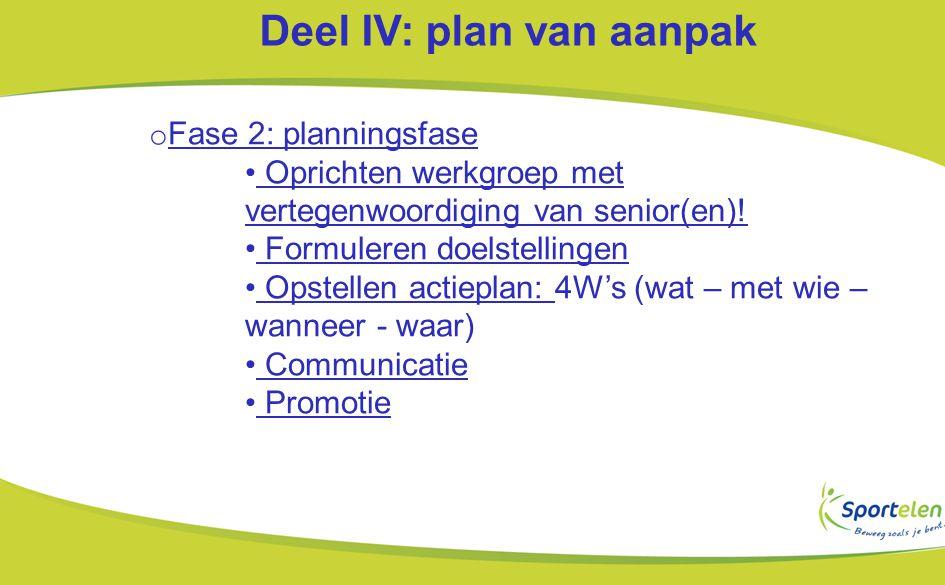 Deel IV: plan van aanpak o Fase 2: planningsfase Oprichten werkgroep met vertegenwoordiging van senior(en).