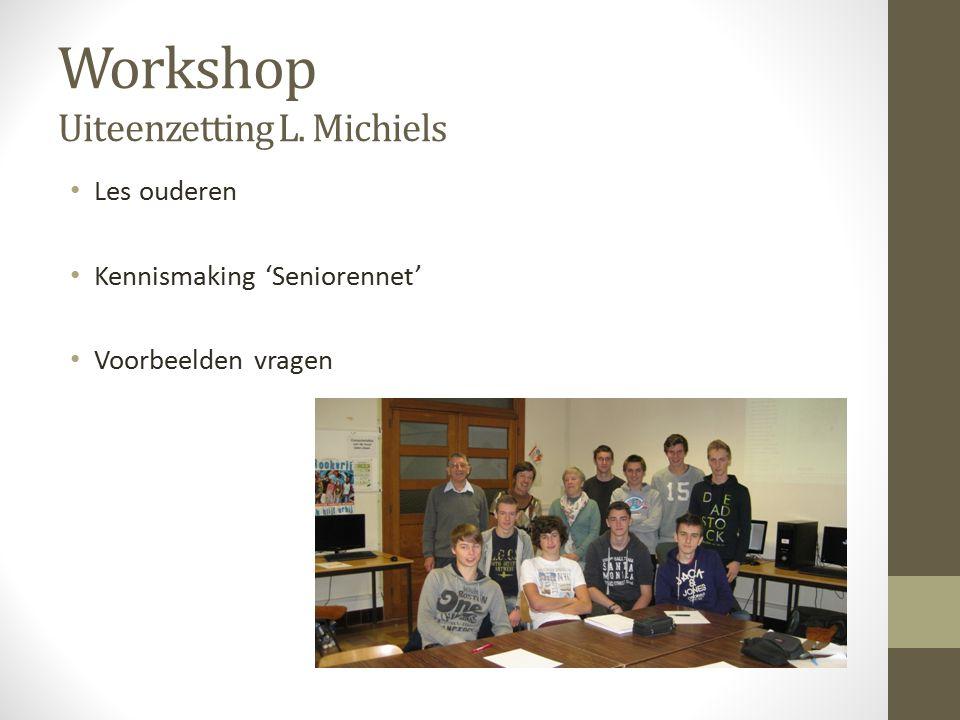 Workshop Uiteenzetting L. Michiels Les ouderen Kennismaking 'Seniorennet' Voorbeelden vragen