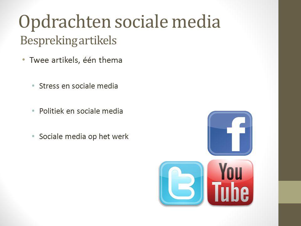 Opdrachten sociale media Bespreking artikels Twee artikels, één thema Stress en sociale media Politiek en sociale media Sociale media op het werk