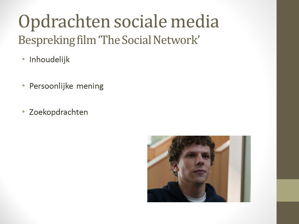 Opdrachten sociale media Bespreking film 'The Social Network' Inhoudelijk Persoonlijke mening Zoekopdrachten