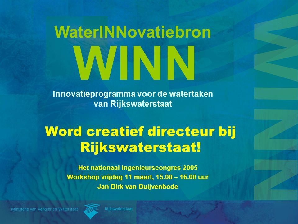 WaterINNovatiebron WINN Innovatieprogramma voor de watertaken van Rijkswaterstaat Word creatief directeur bij Rijkswaterstaat! Het nationaal Ingenieur