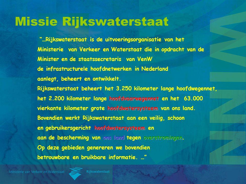 """Missie Rijkswaterstaat """"…Rijkswaterstaat is de uitvoeringsorganisatie van het Ministerie van Verkeer en Waterstaat die in opdracht van de Minister en"""