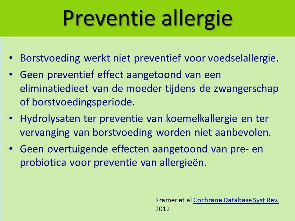 Preventie allergie Borstvoeding werkt niet preventief voor voedselallergie. Geen preventief effect aangetoond van een eliminatiedieet van de moeder ti
