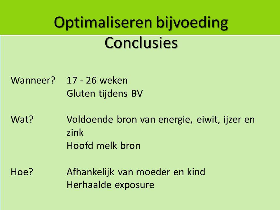 Optimaliseren bijvoeding Conclusies Wanneer? 17 - 26 weken Gluten tijdens BV Wat?Voldoende bron van energie, eiwit, ijzer en zink Hoofd melk bron Hoe?