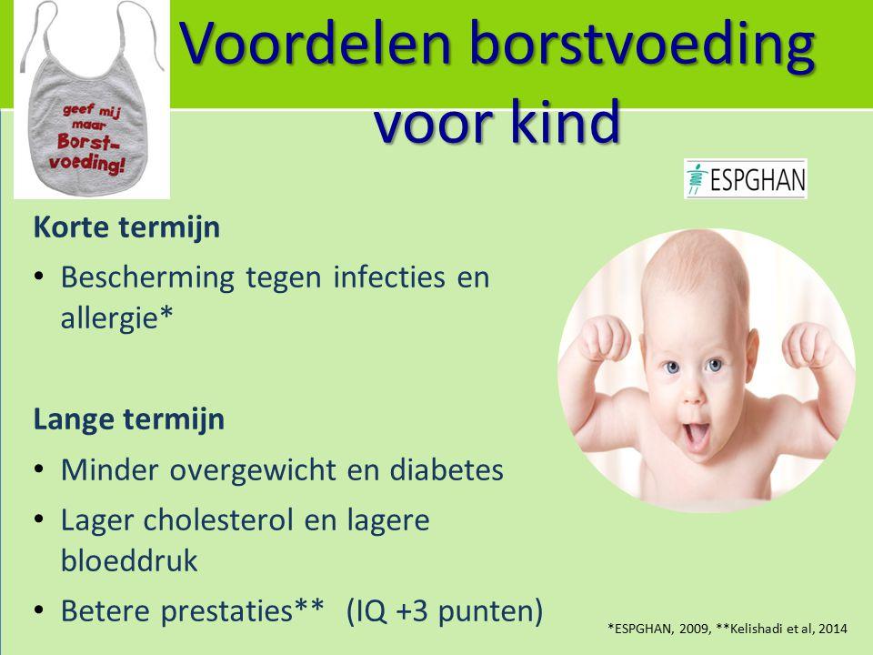 Voordelen borstvoeding voor kind Korte termijn Bescherming tegen infecties en allergie* Lange termijn Minder overgewicht en diabetes Lager cholesterol